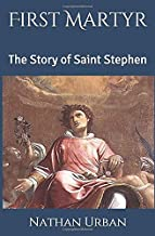 First Martyr: The Story of Saint Stephen