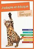 J'adopte et éduque mon Bengal: Origines, adoption, comportement, alimentation, éducation et santé du chat du Bengal