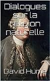 Dialogues sur la religion naturelle - Format Kindle - 1,85 €