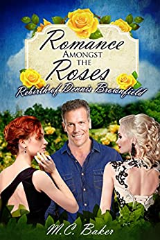 Romance amongst the roses: The rebirth of Dennis Brownfield by [M.C. Baker]