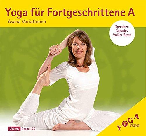 Yoga für Fortgeschrittene A: Asana Variationen (Yoga für Fortgeschrittene / Asanas Variationen, Affirmationen und langes Halten)