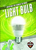 The Light Bulb (Inventions That Changed the World)