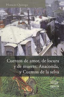 Cuentos de amor, de locura y de muerte, Anaconda, y Cuentos de la selva (Spanish Edition)