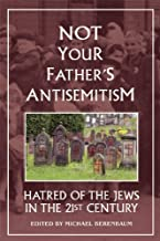Not Your Father's Antisemitism: Hatred of Jews in the 21st Century