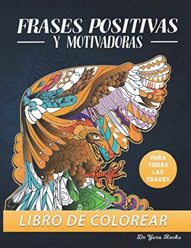 Frases Positivas y Motivadoras: Libro de Colorear para Todas las Edades: 50 Pensamientos Positivos & Mandalas, Animales, Flores & Mujeres Zentangle para Adultos, Niños y Niñas