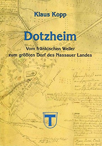 Dotzheim: Vom fränkischen Weiler zum grössten Dorf des Nassauer Landes. Ein historischer Überblick (Schriften...