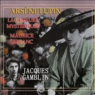 La demeure mystérieuse     Arsène Lupin 39              De :                                                                                                                                 Maurice Leblanc                               Lu par :                                                                                                                                 Jacques Gamblin                      Durée : 3 h et 13 min     5 notations     Global 4,2