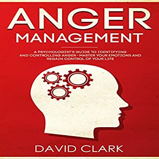 Anger Management: A Psychologist's Guide to Identifying and Controlling Anger - Master Your Emotions and Regain Control of Your Life cover art