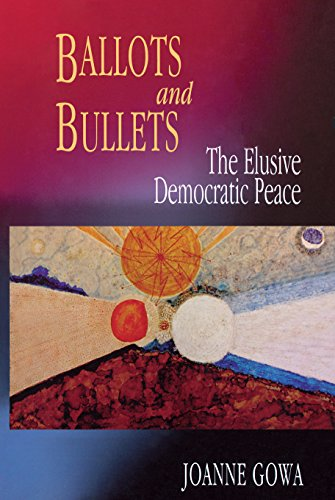Ballots and Bullets: The Elusive Democratic Peace (English Edition)