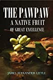 The Pawpaw (Asimina Triloba): A Native Fruit of Great Excellence (1905) (English Edition)