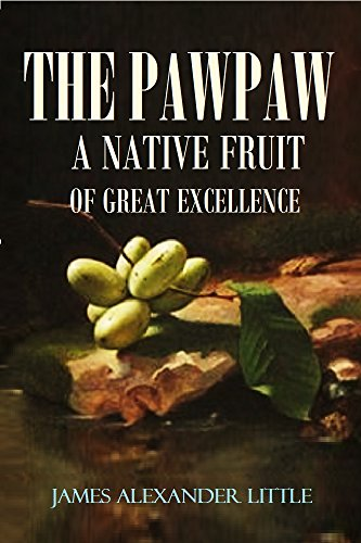 The Pawpaw (Asimina Triloba): A Native Fruit of Great Excellence (1905) (English...