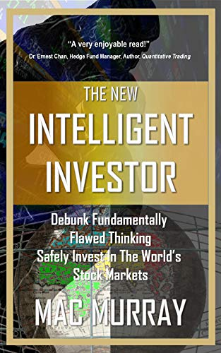 The New Intelligent Investor: Debunk Fundamentally Flawed Thinking, Safely Invest In The World's Stock Markets (Intelligent Investor, Value Investing, Stock Markets, Stock Exchanges) (English Edition)