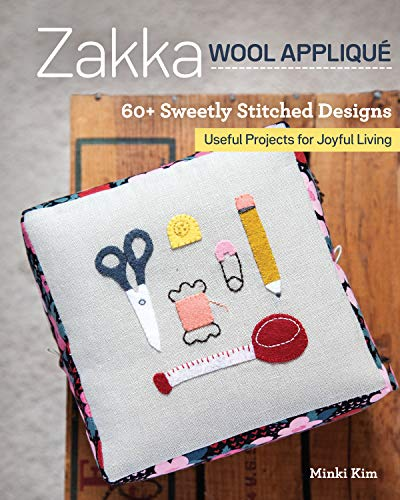 Zakka Wool Appliqué: 60+ Sweetly Stitched Designs, Useful Projects for Joyful Living (English Edition)