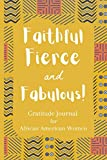 Faithful Fierce and Fabulous!: Gratitude Journal for African American Women :52 Weeks of Mindful Thankfulness with Inspirational Quotes , Space for ... for Teen ,Girls,Women of Color. (6'x9' 106P)