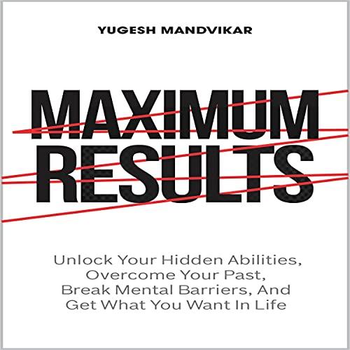 Maximum Results Audiobook By Yugesh Mandvikar cover art