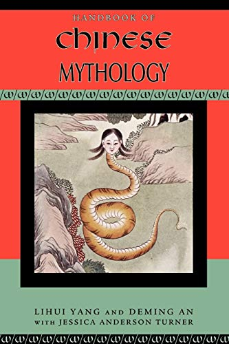 Handbook of Chinese Mythology (Handbooks of World Mythology)