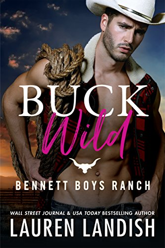 Buck Wild (Bennett Boys Ranch Book 1)