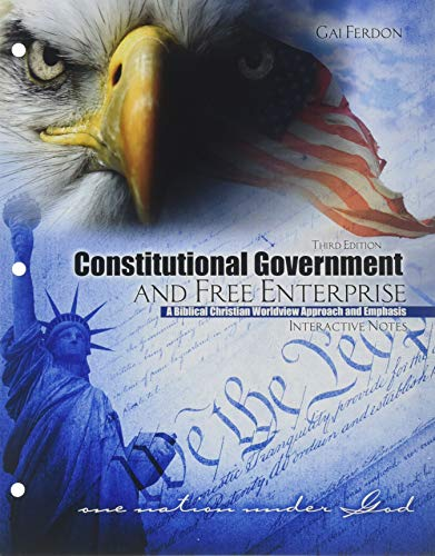 Compare Textbook Prices for Constitutional Government and Free Enterprise: A Biblical Christian Worldview Approach and Emphasis Interactive Notes 3 Edition ISBN 9781524993795 by Ferdon, Gai