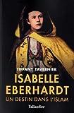 Isabelle Eberhardt - Un destin dans l'islam