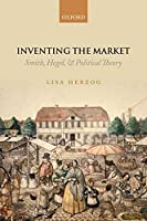 Inventing the Market: Smith, Hegel, and Political Theory