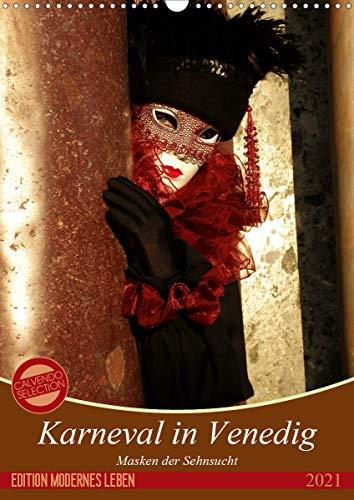 Masken der Sehnsucht - Karneval in Venedig (Wandkalender 2021 DIN A3 hoch)