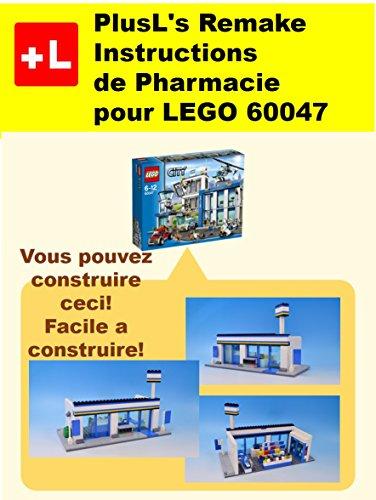 PlusL's Remake Instructions de Pharmacie pour LEGO 60047: Vous pouvez construire le Pharmacie de vos propres briques! (French Edition)
