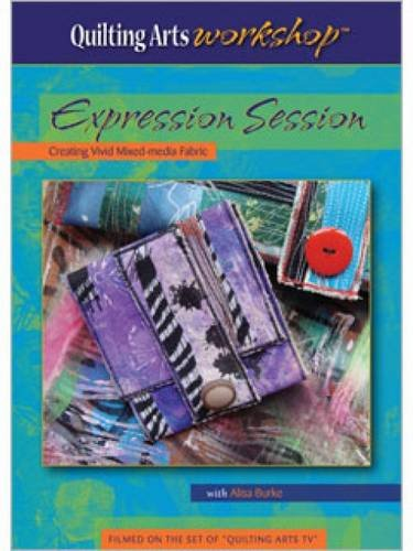 Expression Session Creating Vivid Mixed-Media Fabric (DVD) (Quilting Arts Workshop)
