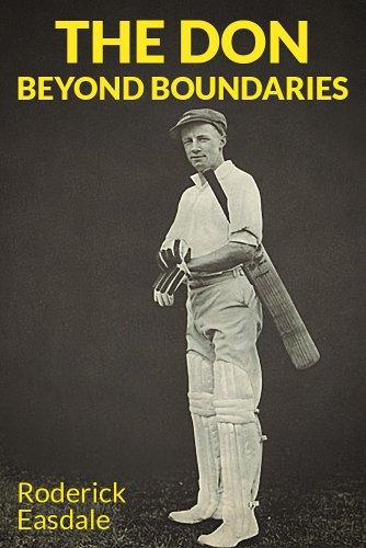 The Don: Beyond Boundaries: The Life & Times of Sir Donald Bradman (English Edition)