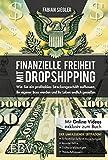 Finanzielle Freiheit mit Dropshipping: Wie Sie ein profitables Streckengeschäft aufbauen, Ihr eigener Boss werden und Ihr Leben endlich genießen