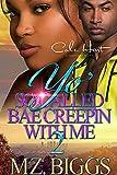 Yo' So Called Bae Creepin With Me 2: An Urban Romance: Finale (English Edition)...