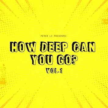 How Deep Can You Go? Vol. 1
