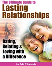 The Ultimate Guide To Lasting Relationships - Dating, Relating & Loving With A Difference (Relationship Success)