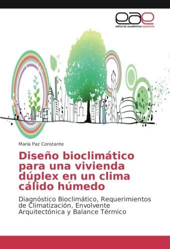 Diseño bioclimático para una vivienda dúplex en un clima cálido húmedo: Diagnóstico Bioclimático, Requerimientos de Climatización, Envolvente Arquitectónica y Balance Térmico