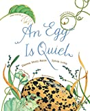 An Egg Is Quiet: (Picture Book, Kids Book about Eggs)