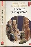 L'acteur et le systeme - Les contraintes de l'action collective - Seuil - 01/04/1981