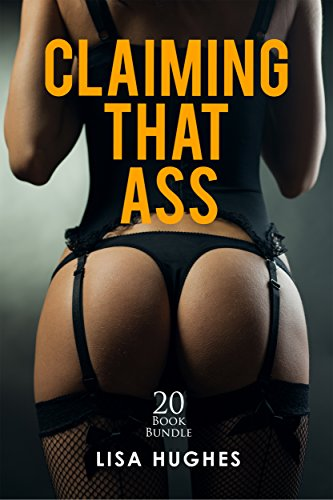 Erotica: Claiming That Ass (New Adult Romance Multi Book Mega Bundle Erotic Sex Tales Taboo Box Set)(New Adult Erotica, Contemporary Coming Of Age Fantasy, Fetish)