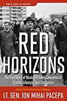 Red Horizons: The True Story of Nicolae and Elena Ceausescus' Crimes, Lifestyle, and Corruption (Cold War Classics)