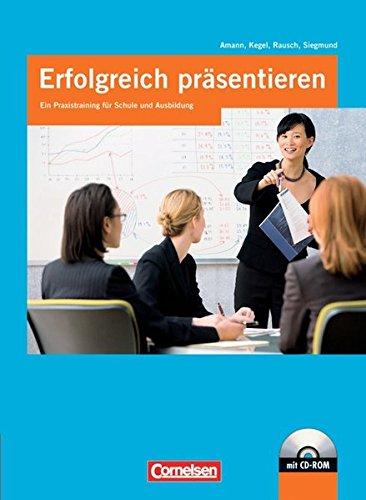 Erfolgreich präsentieren: Ein Praxistraining für Schule und Ausbildung: Schülerbuch mit CD-ROM
