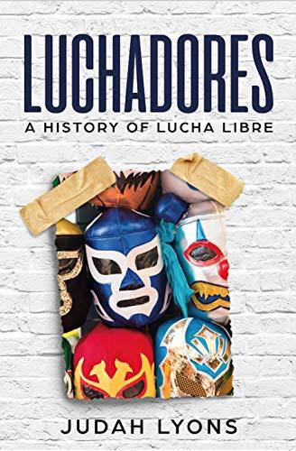 Luchadores: A History of Lucha Libre (Sports Shorts Book 1) (English Edition)