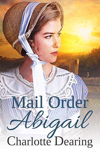 Mail Order Abigail (Sweet Willow Mail Order Brides Book 1) by [Charlotte Dearing]
