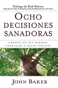 Ocho decisiones sanadoras (Life's Healing Choices): Liberese de sus heridas, complejos, y habitos (Spanish Edition) by [John Baker, Rick Warren]