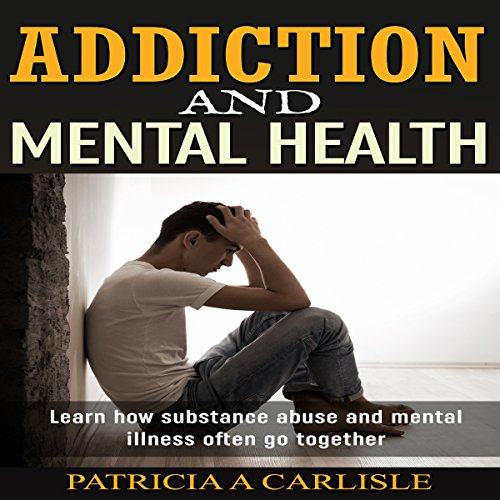 Addiction and Mental Health Audiobook By Patricia Carlisle cover art
