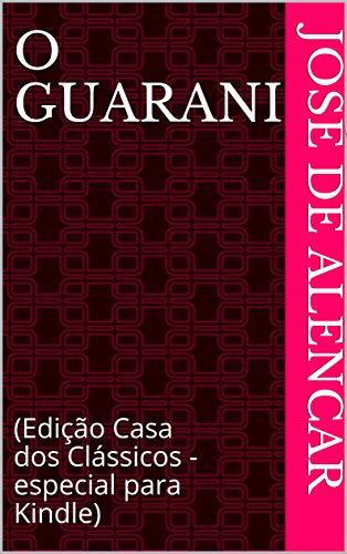 O Guarani: (Edição Casa dos Clássicos - especial para Kindle)