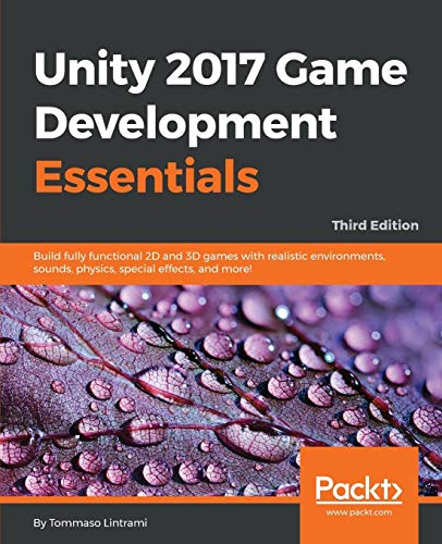 Unity 2017 Game Development Essentials - Third Edition: Build fully functional 2D and 3D games with realistic environments, sounds, physics, special effects, and more! (English Edition)
