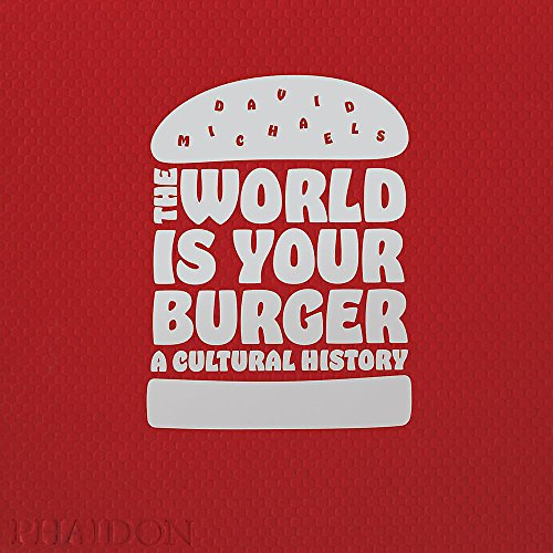 The World Is Your Burger. A Cultural History (DESIGN)