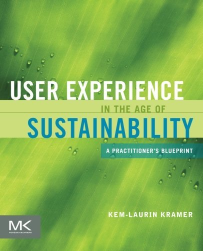 [User Experience in the Age of Sustainability: A Practitioner's Blueprint] [Kramer, Kem-Laurin] [May, 2012]