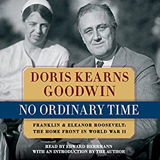 No Ordinary Time                   Written by:                                                                                                                                 Doris Kearns Goodwin                               Narrated by:                                                                                                                                 Edward Herrmann                      Length: 6 hrs and 11 mins     3 ratings     Overall 4.7