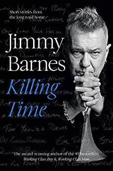 Killing Time: Short stories from the long road home by [Jimmy Barnes]