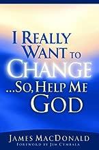 I Really Want to Change... So, Help Me God Paperback – January 19, 2000