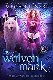 The Wolven Mark: A Paranormal Royalty Fae Academy Shifter Rejected Mates Romance (Hidden Legends: University of Sorcery Book 1)